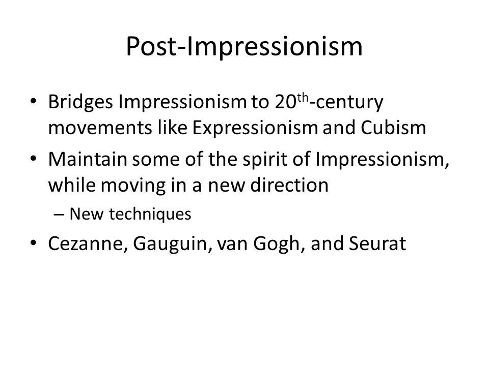 Post-Impressionism Bridges Impressionism to 20th-century movements like Expressionism and Cubism.