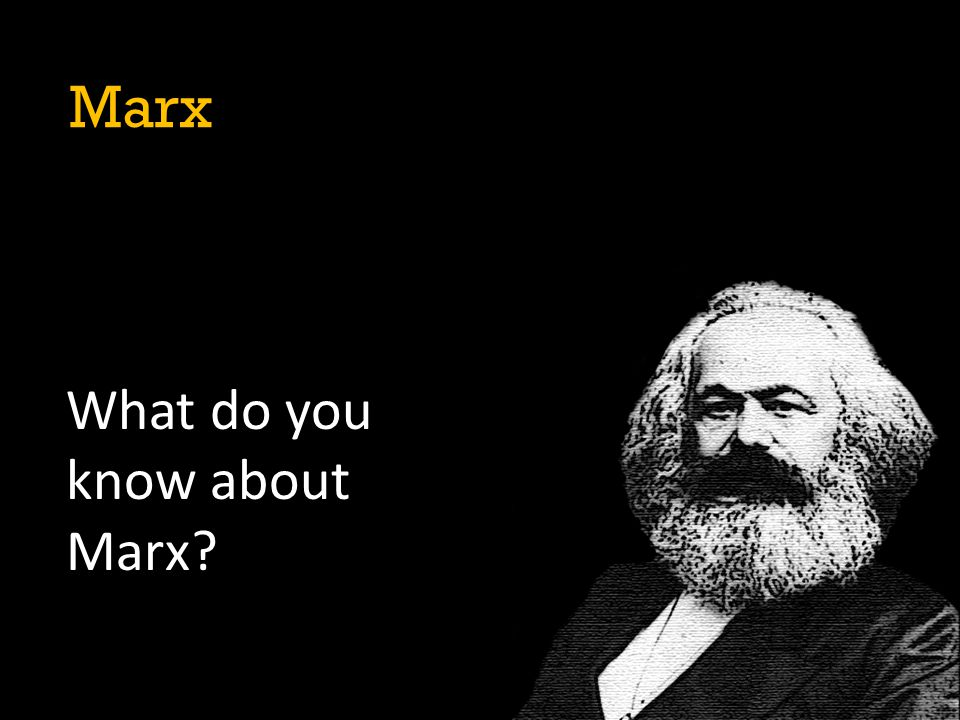 Marx What do you know about Marx