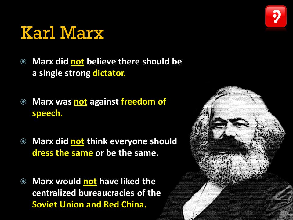 Karl Marx Marx did not believe there should be a single strong dictator. Marx was not against freedom of speech.