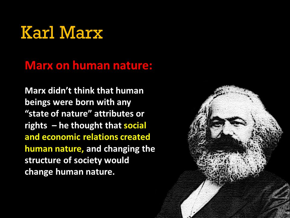 Karl Marx Marx on human nature: