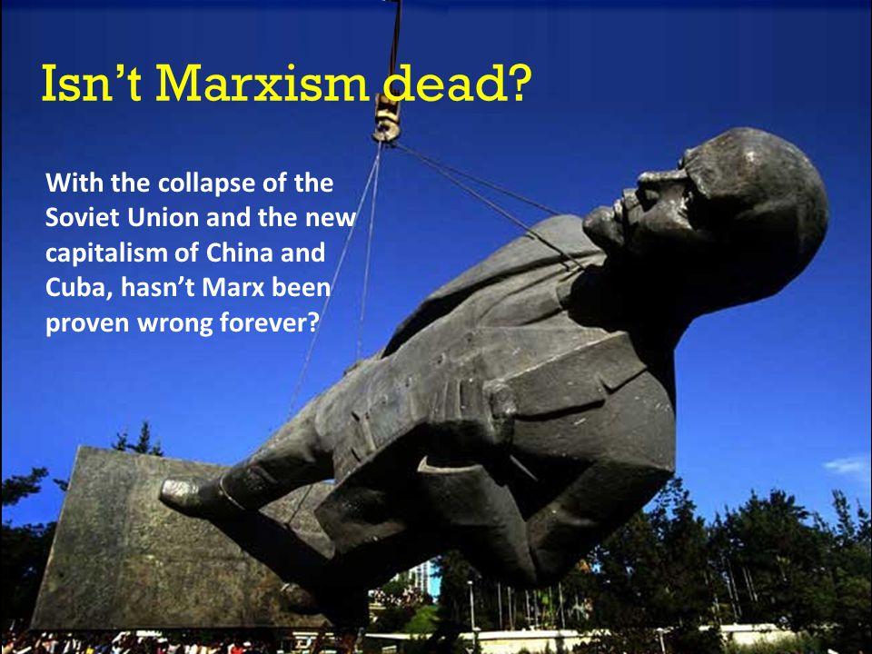 Isn't Marxism dead.