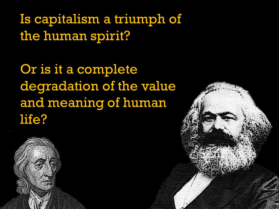 Is capitalism a triumph of the human spirit