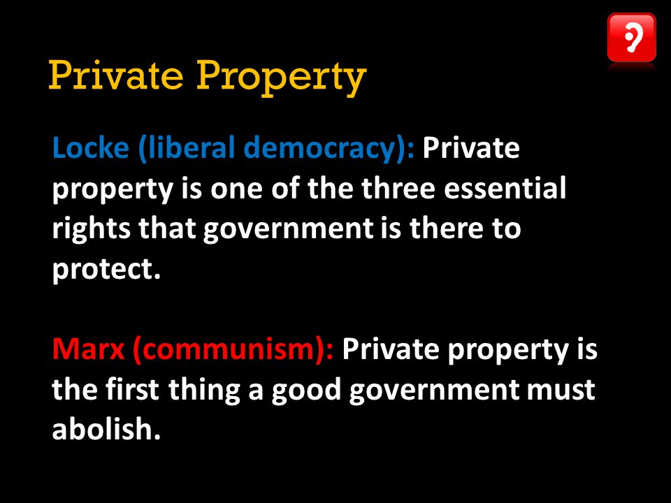 Private Property Locke (liberal democracy): Private property is one of the three essential rights that government is there to protect.