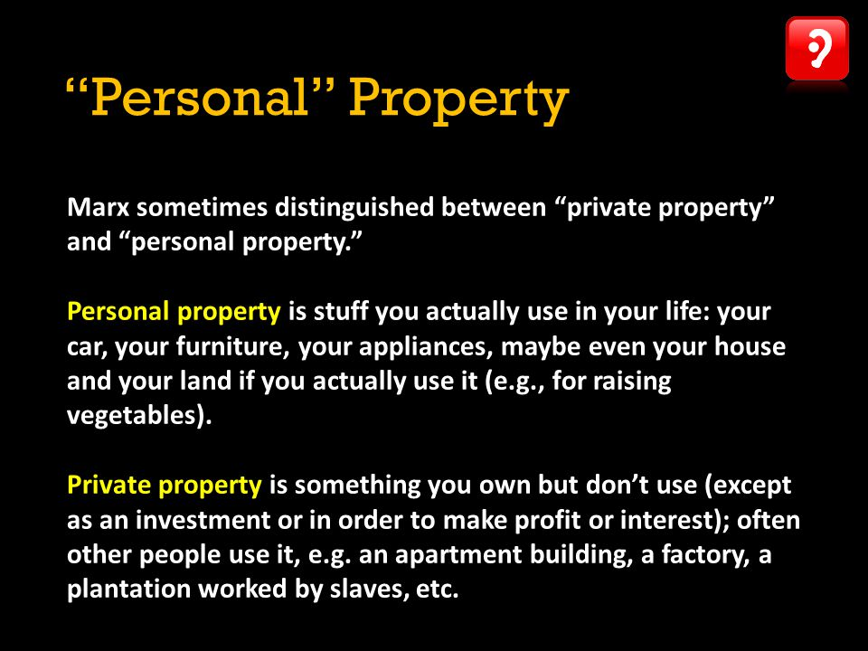 Personal Property Marx sometimes distinguished between private property and personal property.
