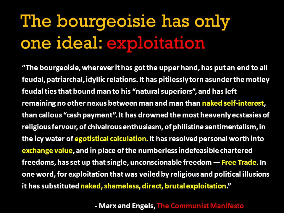 The bourgeoisie has only one ideal: exploitation