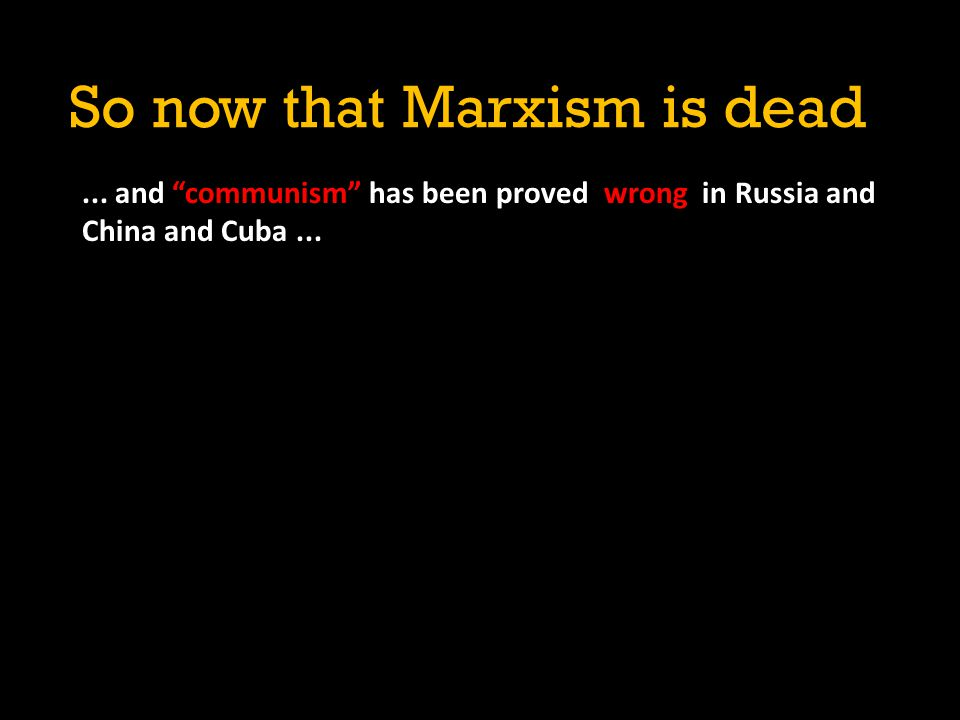 So now that Marxism is dead