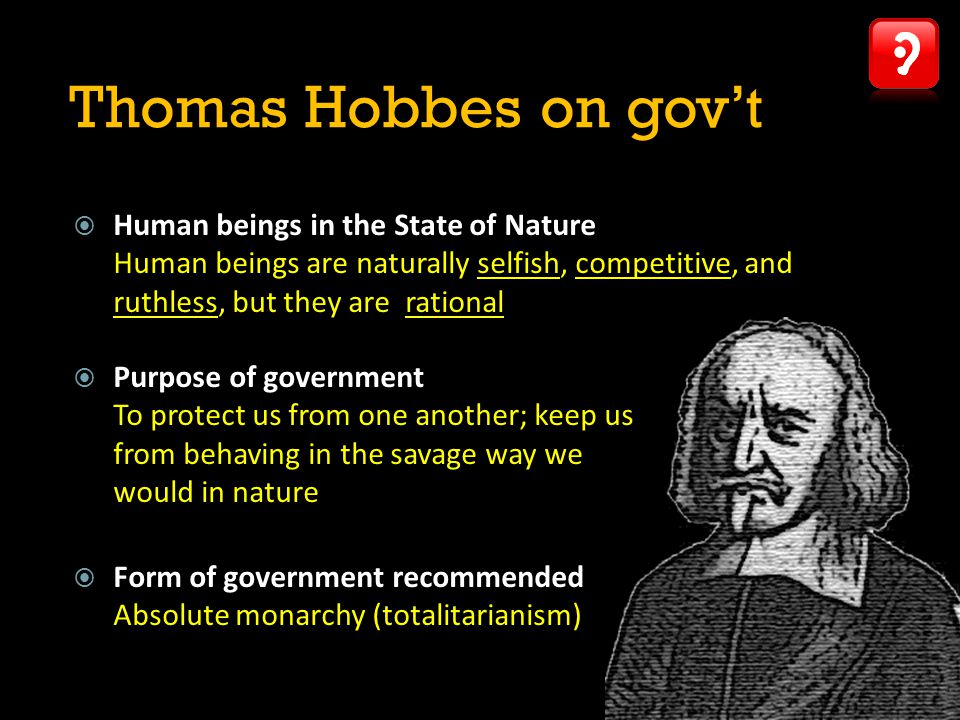 Thomas Hobbes on gov't Human beings in the State of Nature Human beings are naturally selfish, competitive, and ruthless, but they are rational.
