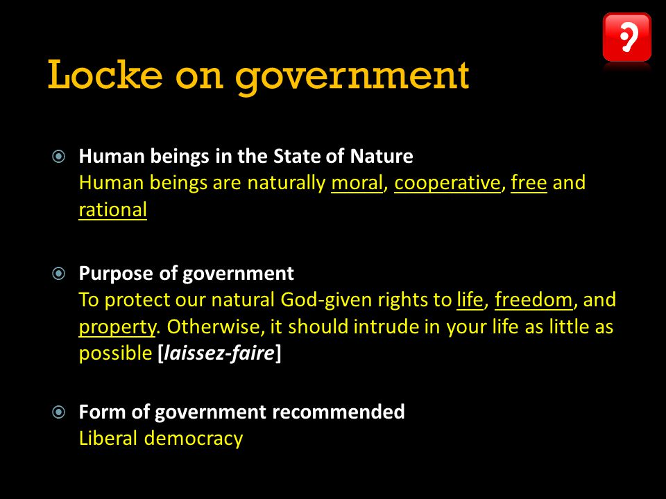 Locke on government Human beings in the State of Nature Human beings are naturally moral, cooperative, free and rational.