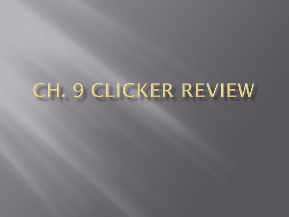 Ch. 9 Clicker Review