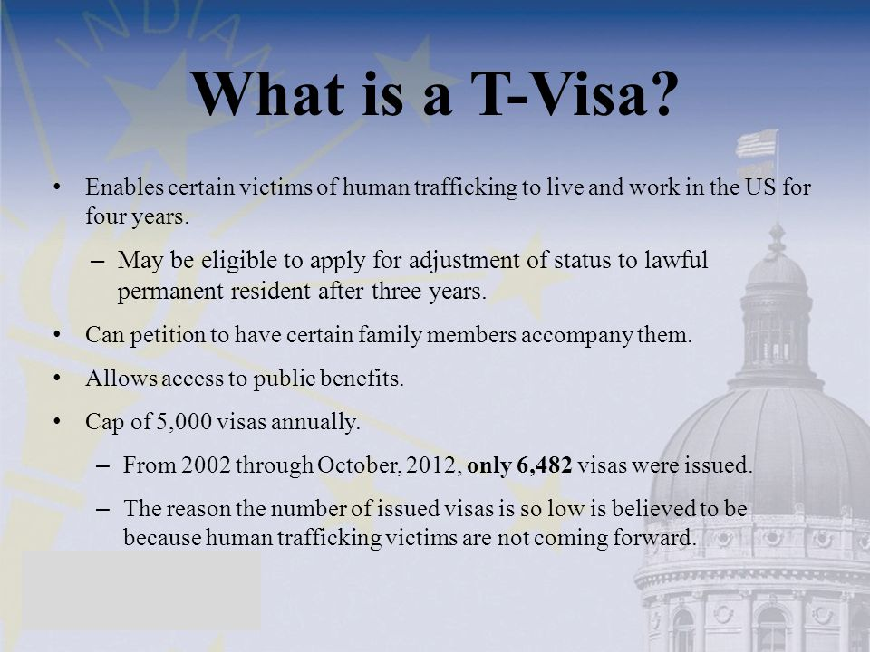 What is a T-Visa Enables certain victims of human trafficking to live and work in the US for four years.