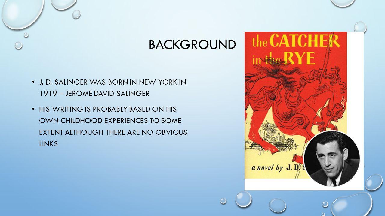 BAckGROUND J. D. Salinger was born in New York in 1919 – Jerome David Salinger.