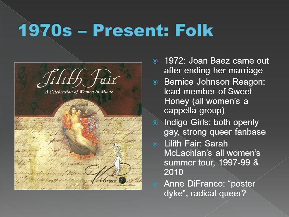 1970s – Present: Folk 1972: Joan Baez came out after ending her marriage.