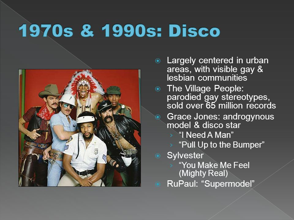 1970s & 1990s: Disco Largely centered in urban areas, with visible gay & lesbian communities.