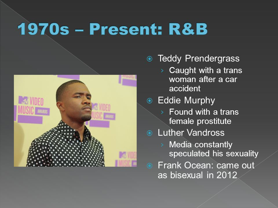 1970s – Present: R&B Teddy Prendergrass Eddie Murphy Luther Vandross