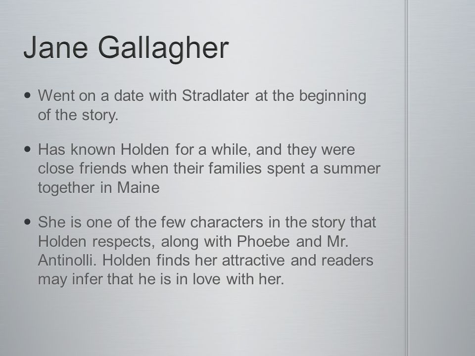 Jane Gallagher Went on a date with Stradlater at the beginning of the story.