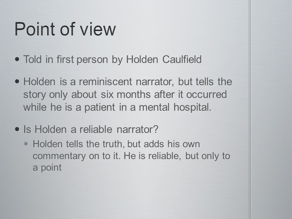 Point of view Told in first person by Holden Caulfield