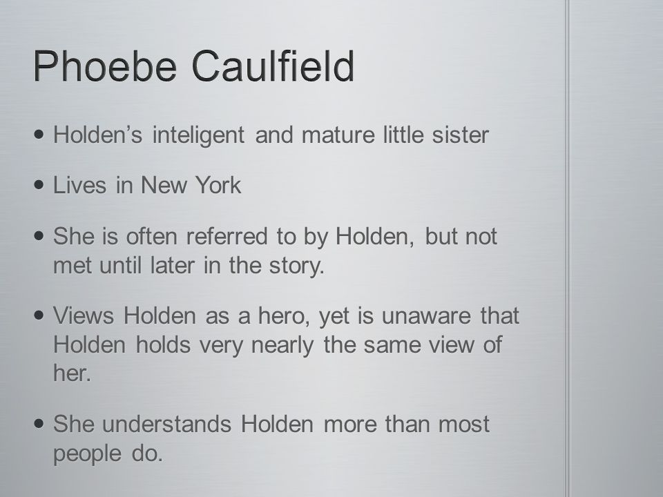 Phoebe Caulfield Holden's inteligent and mature little sister