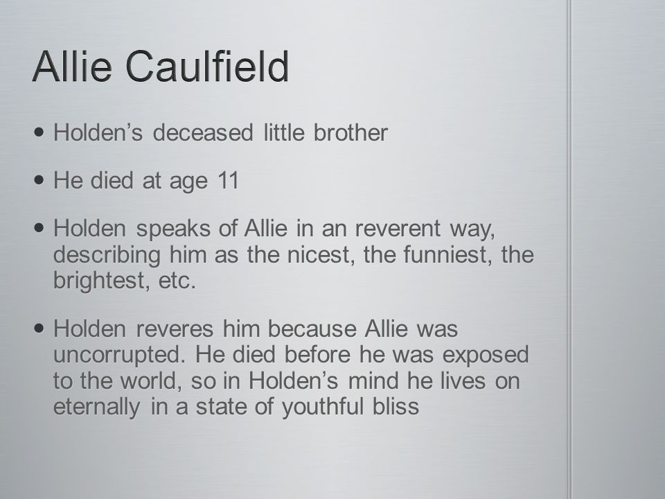 Allie Caulfield Holden's deceased little brother He died at age 11