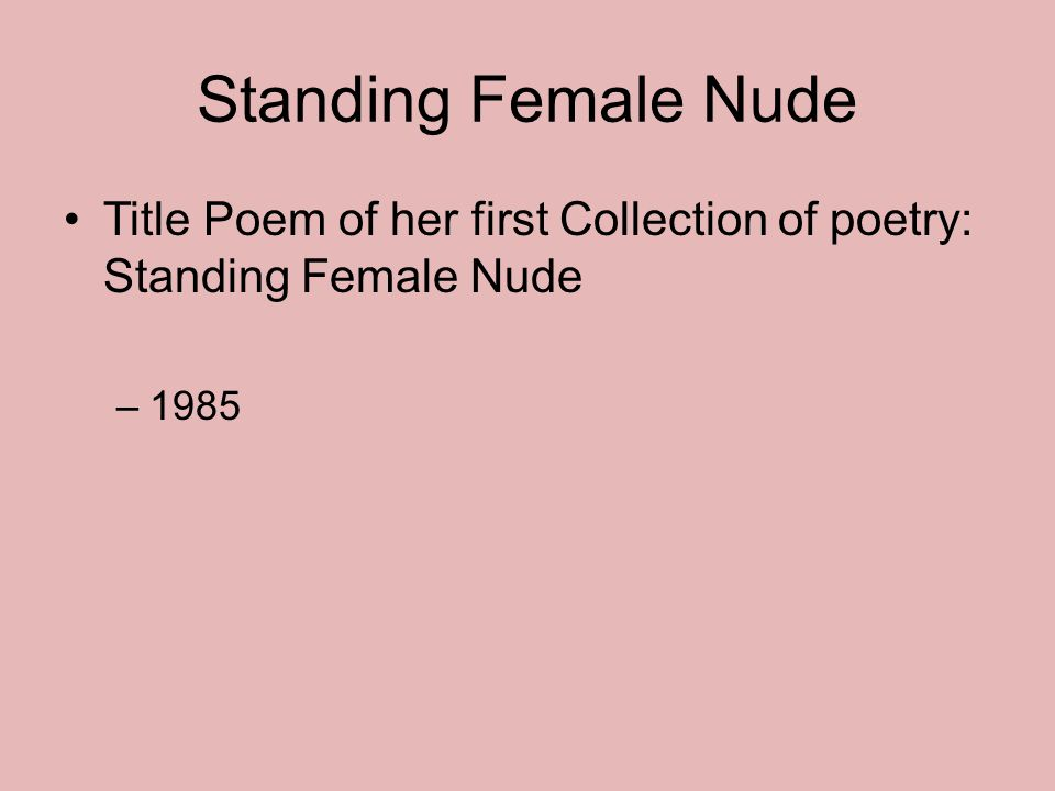 Standing Female Nude Title Poem of her first Collection of poetry: Standing Female Nude 1985