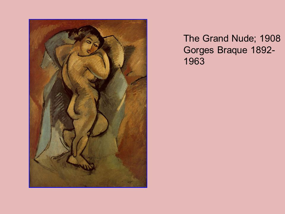 The Grand Nude; 1908 Gorges Braque 1892-1963