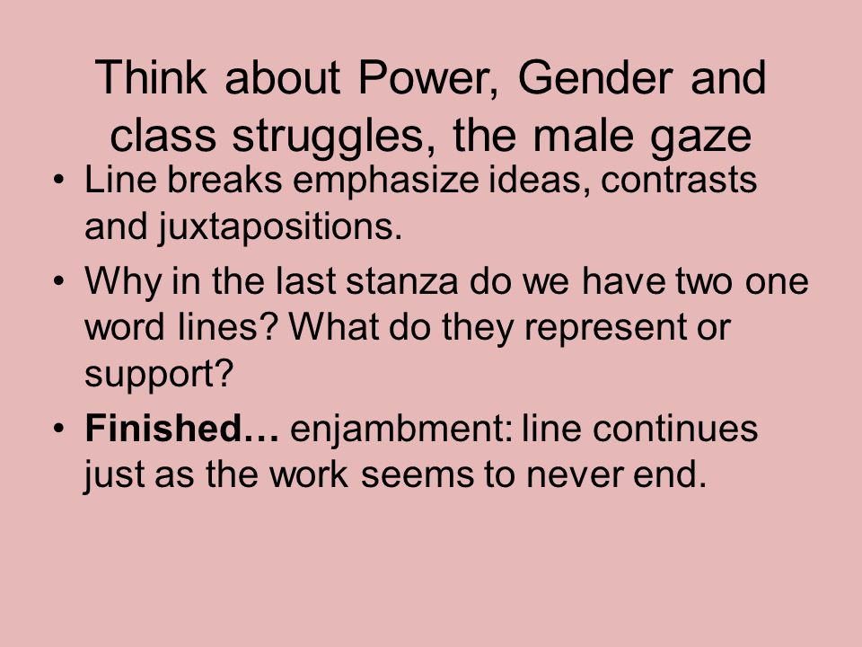 Think about Power, Gender and class struggles, the male gaze