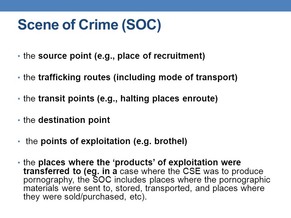 Scene of Crime (SOC) the source point (e.g., place of recruitment)