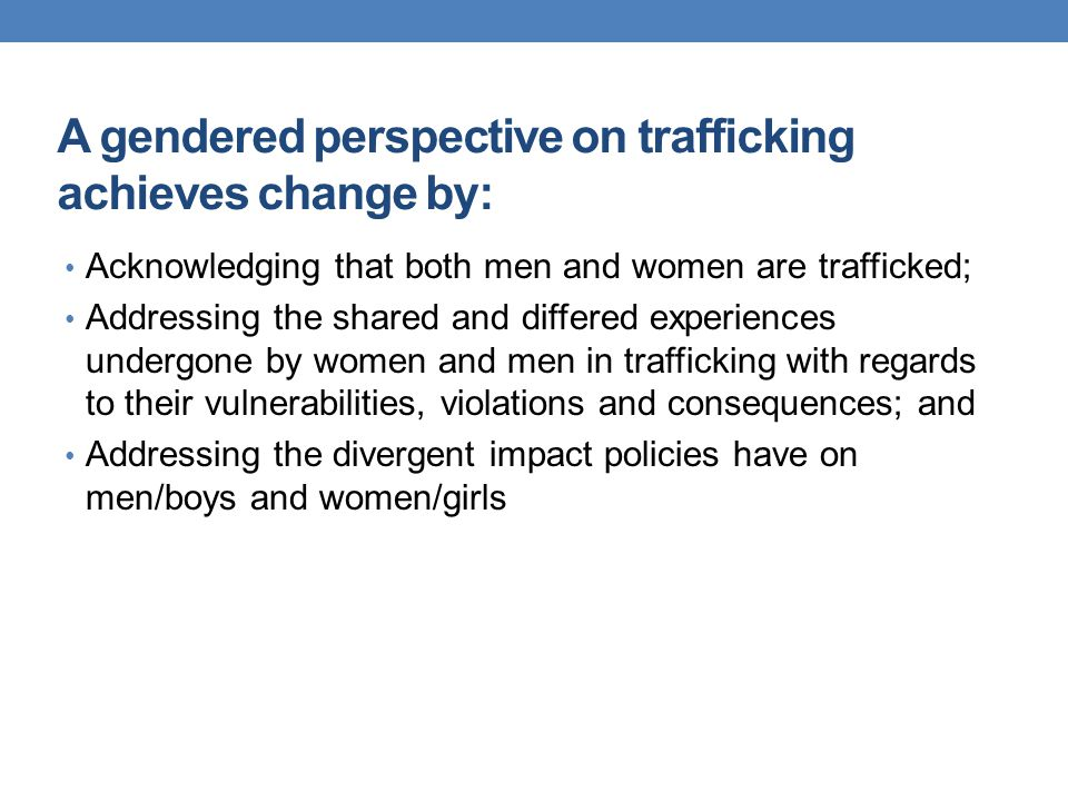 A gendered perspective on trafficking achieves change by: