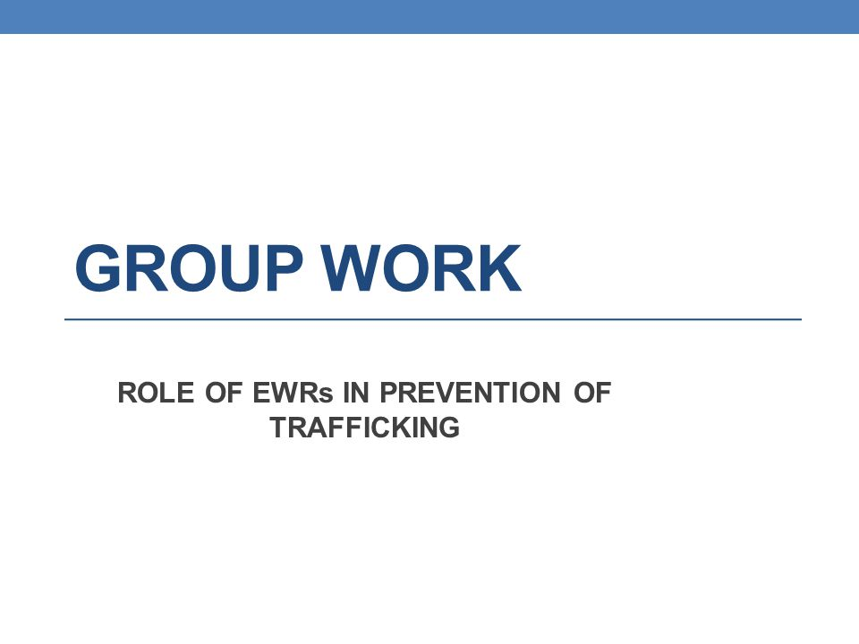 ROLE OF EWRs IN PREVENTION OF TRAFFICKING