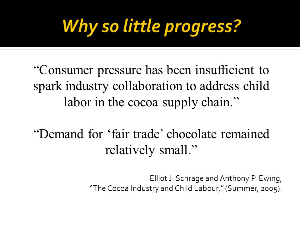 Demand for 'fair trade' chocolate remained relatively small.