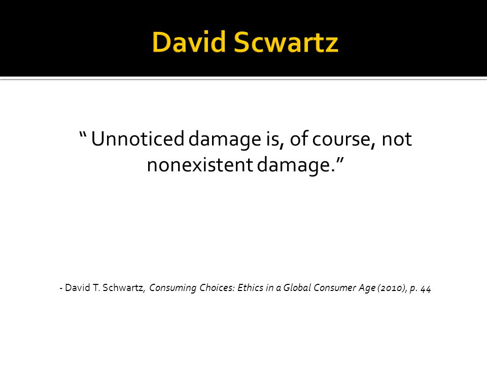 Unnoticed damage is, of course, not nonexistent damage.