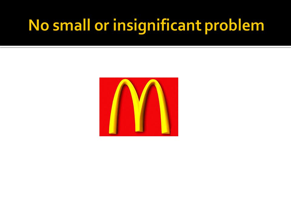 No small or insignificant problem