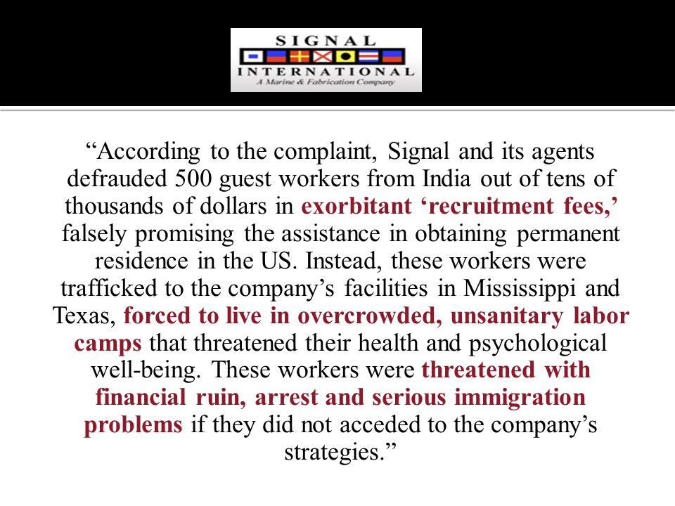 According to the complaint, Signal and its agents defrauded 500 guest workers from India out of tens of thousands of dollars in exorbitant 'recruitment fees,' falsely promising the assistance in obtaining permanent residence in the US.