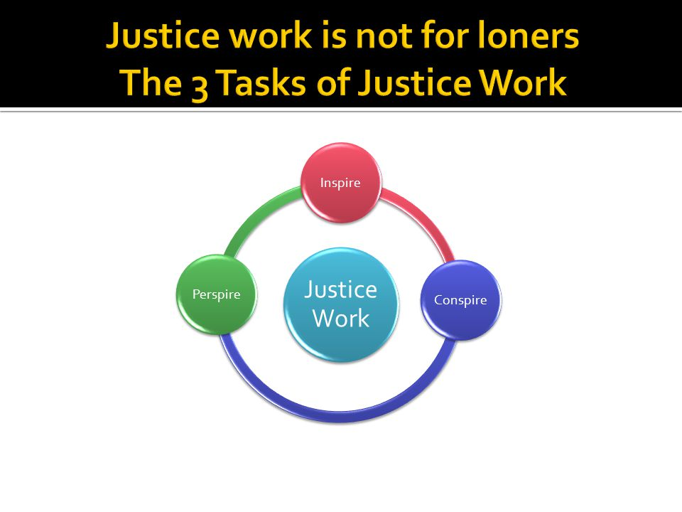 Justice work is not for loners The 3 Tasks of Justice Work