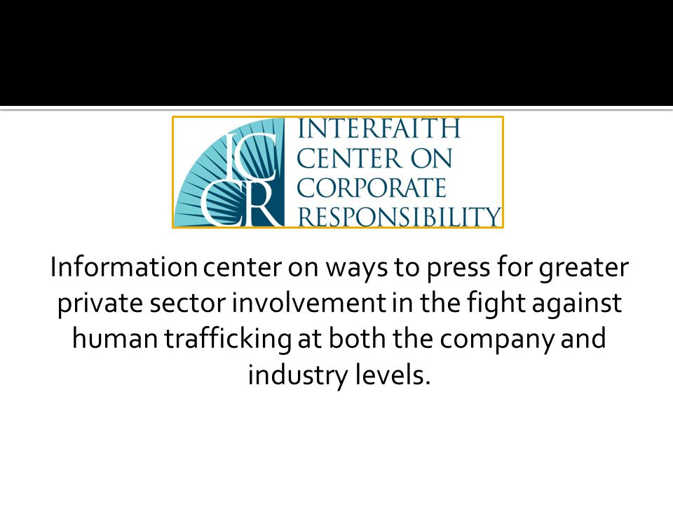 Information center on ways to press for greater private sector involvement in the fight against human trafficking at both the company and industry levels.