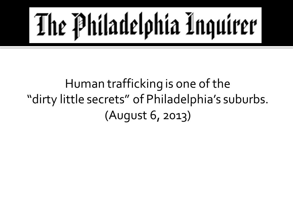 Human trafficking is one of the dirty little secrets of Philadelphia's suburbs. (August 6, 2013)