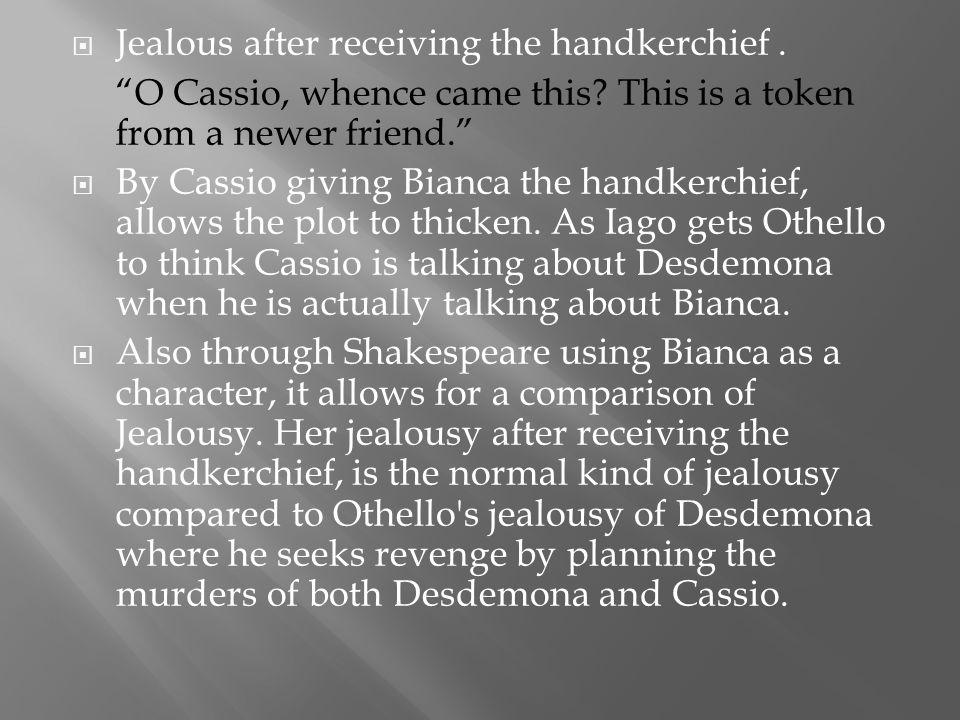 Jealous after receiving the handkerchief .