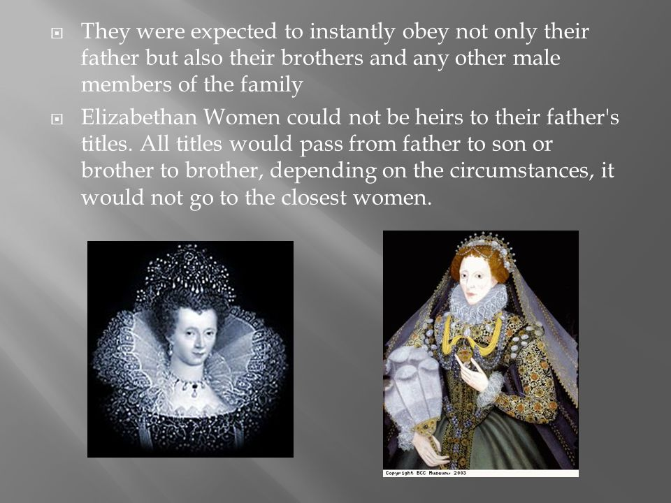They were expected to instantly obey not only their father but also their brothers and any other male members of the family