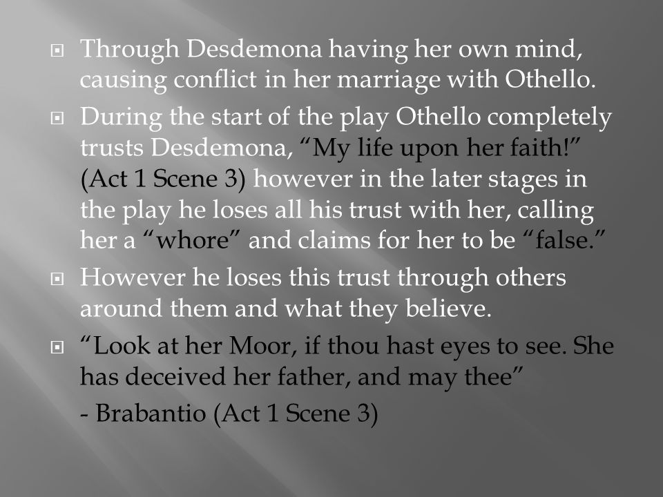 Through Desdemona having her own mind, causing conflict in her marriage with Othello.