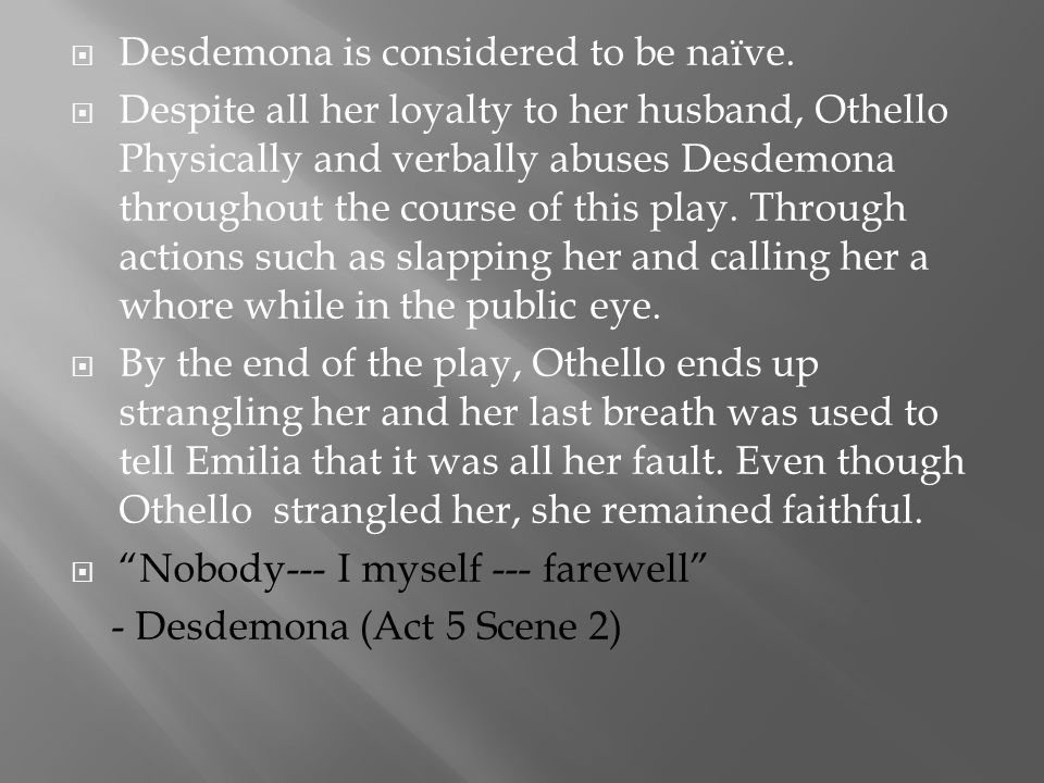 Desdemona is considered to be naïve.