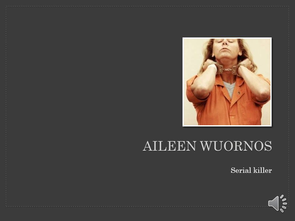 understanding why aileen wuornos became a serial killer