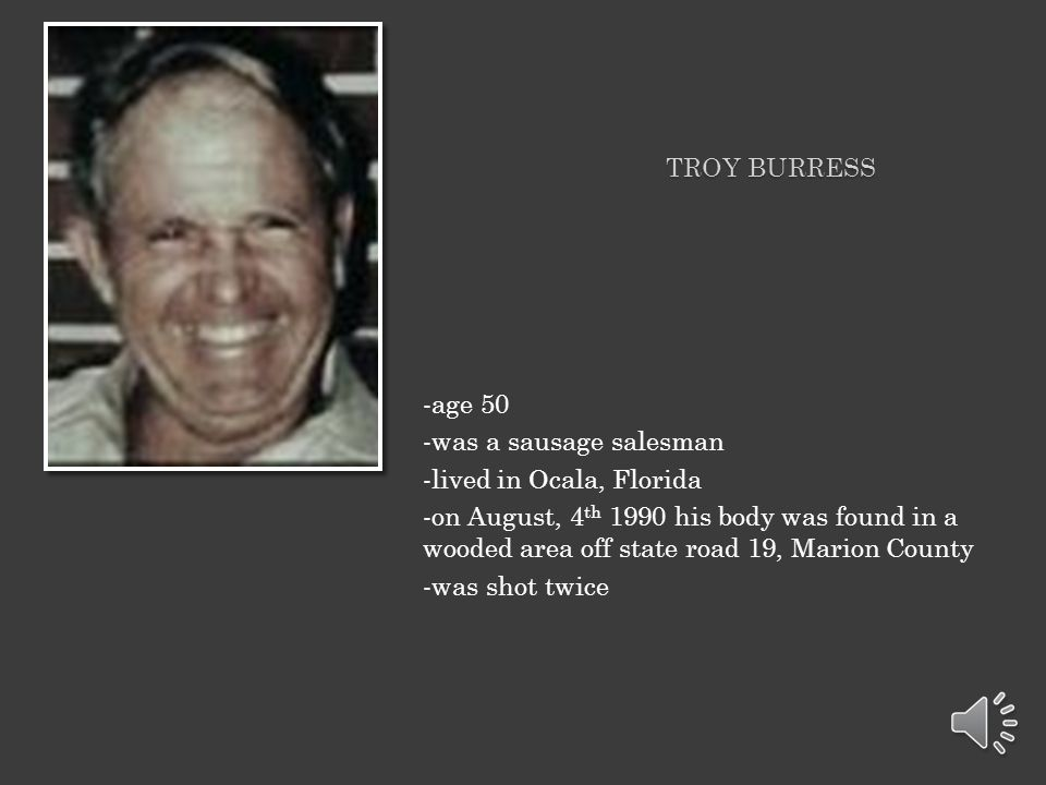 Troy Burress -age 50. -was a sausage salesman. -lived in Ocala, Florida.
