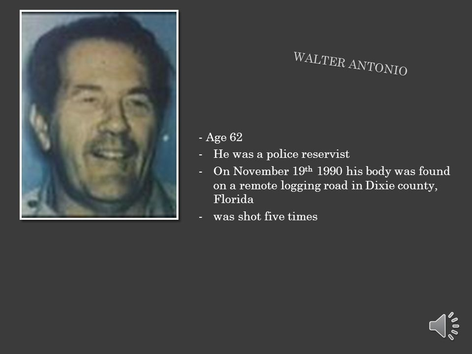 - Age 62 He was a police reservist. On November 19th 1990 his body was found on a remote logging road in Dixie county, Florida.