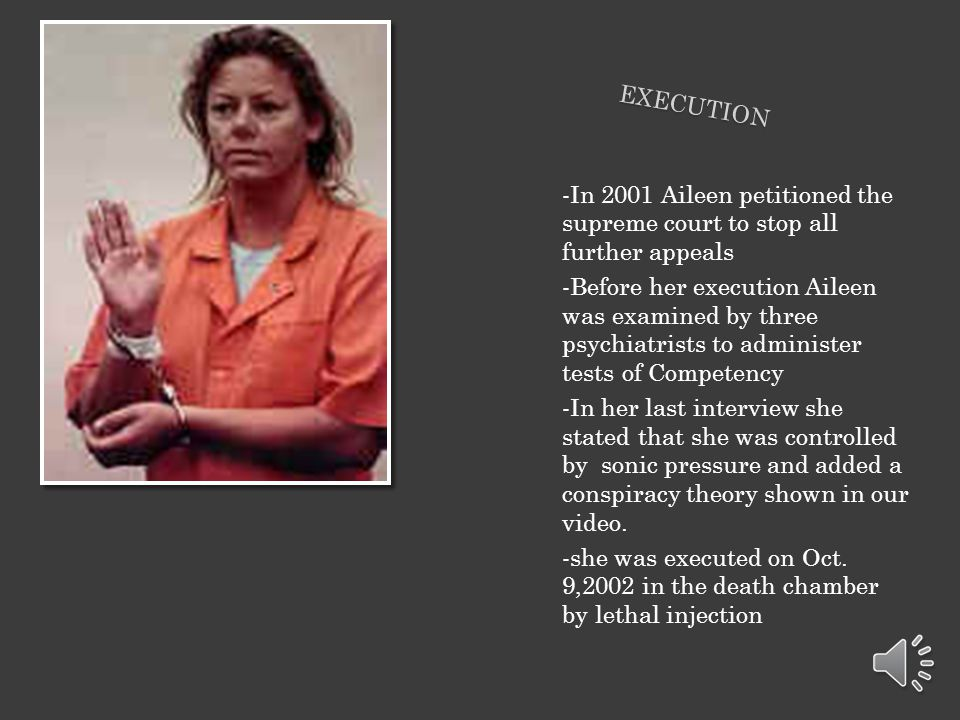 Execution -In 2001 Aileen petitioned the supreme court to stop all further appeals.