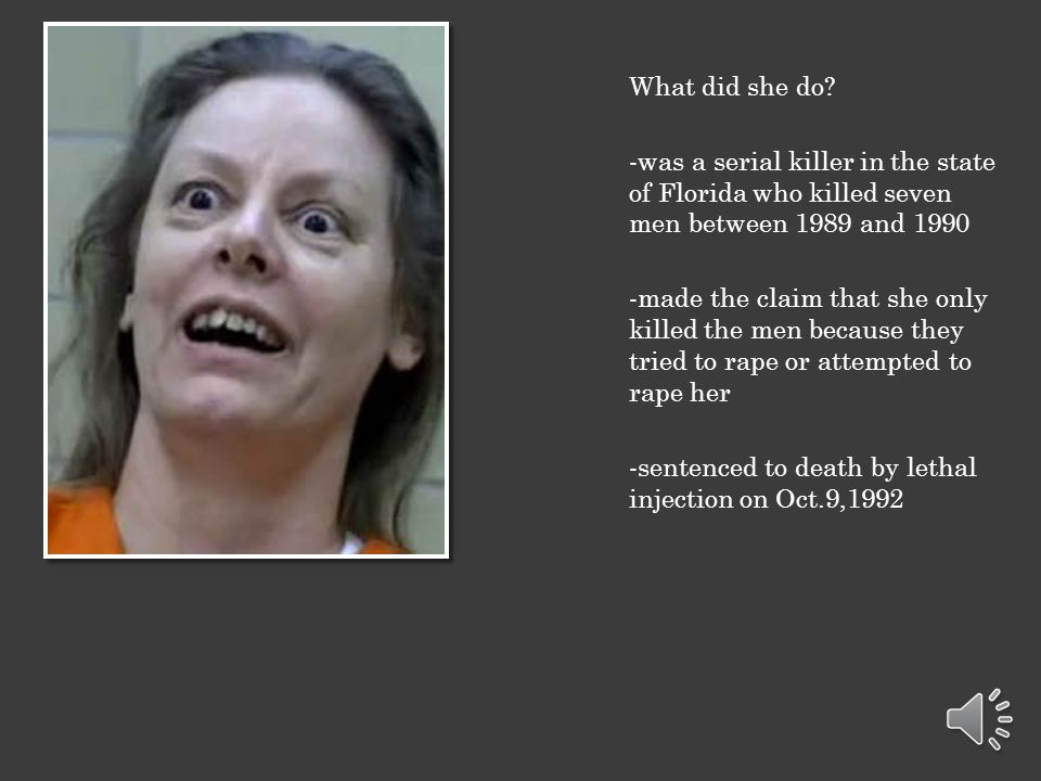 What did she do -was a serial killer in the state of Florida who killed seven men between 1989 and 1990.