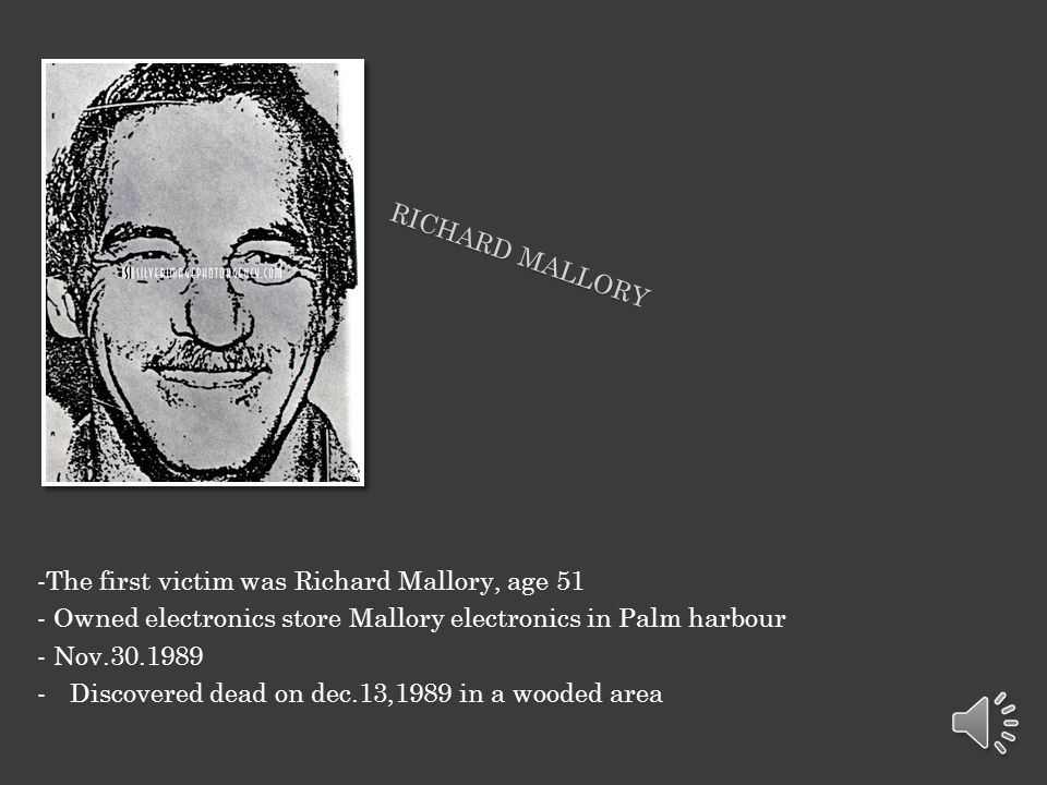 Richard Mallory -The first victim was Richard Mallory, age 51. - Owned electronics store Mallory electronics in Palm harbour.