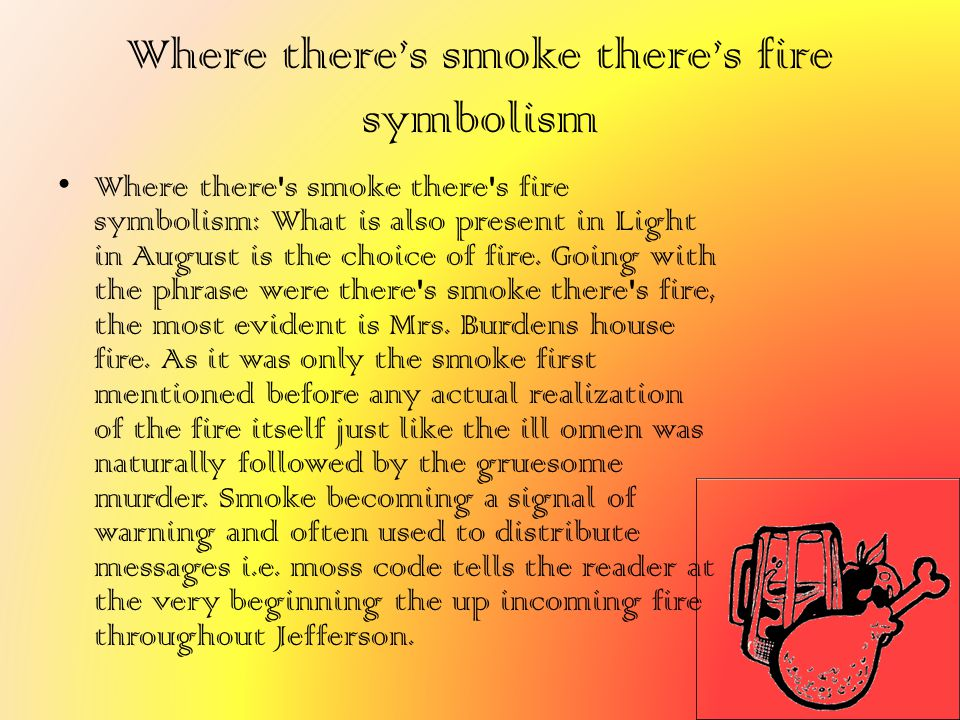 Where there's smoke there's fire symbolism