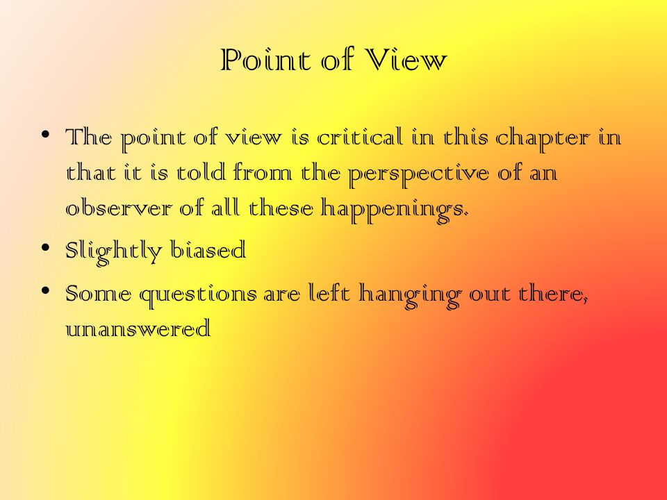 Point of View The point of view is critical in this chapter in that it is told from the perspective of an observer of all these happenings.