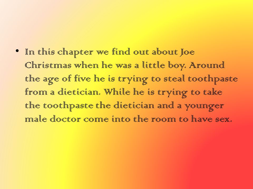 In this chapter we find out about Joe Christmas when he was a little boy.