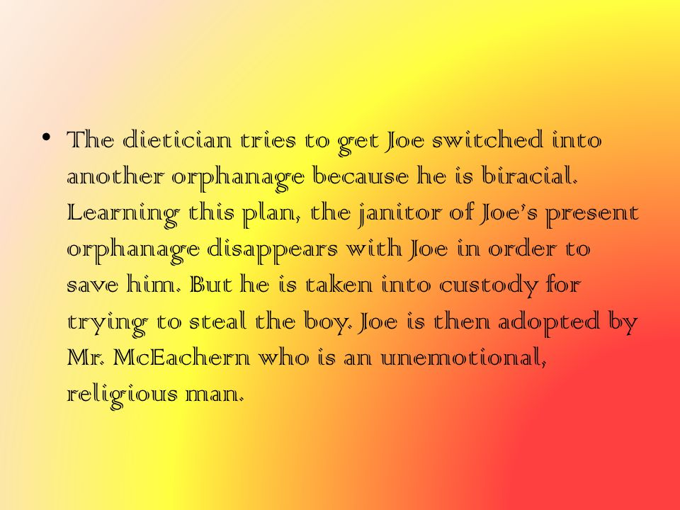 The dietician tries to get Joe switched into another orphanage because he is biracial.