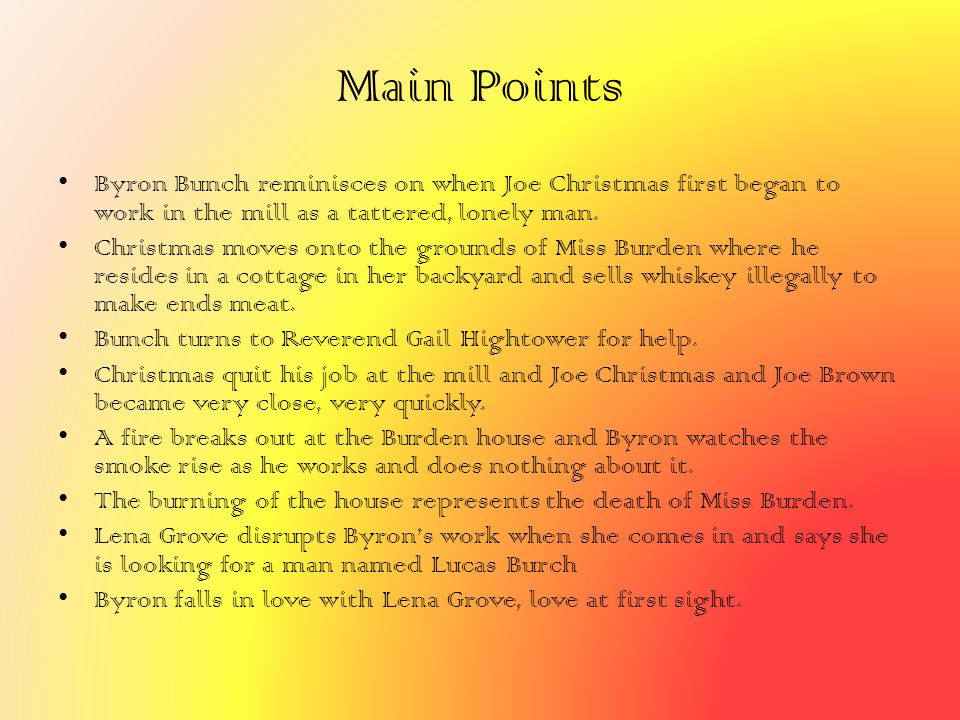 Main Points Byron Bunch reminisces on when Joe Christmas first began to work in the mill as a tattered, lonely man.